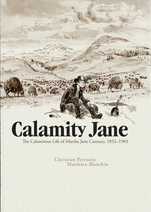 Calamity Jane: The Calamitous Life of Martha Jane Cannary